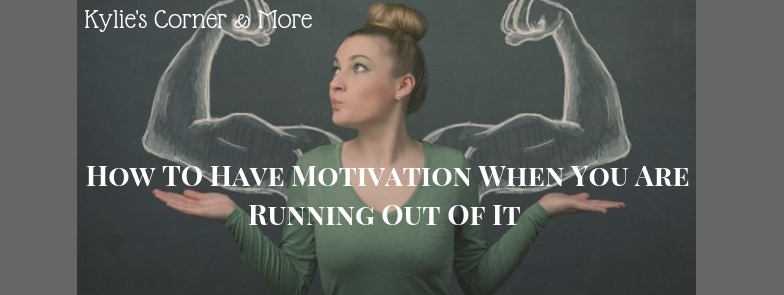 How TO Have Motivation WHen