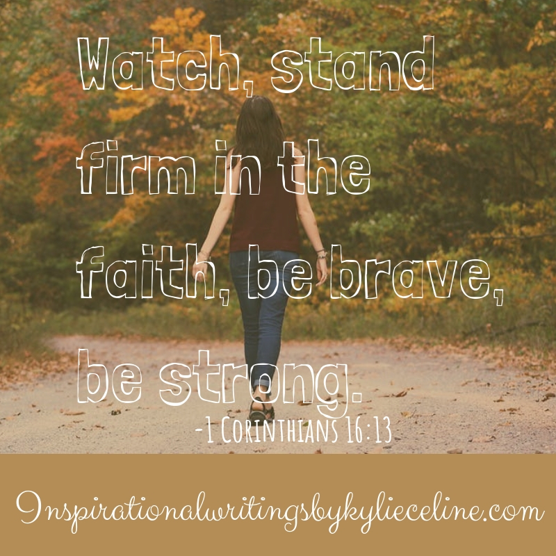 Watch, stand firm in the faith, be brave, be strong