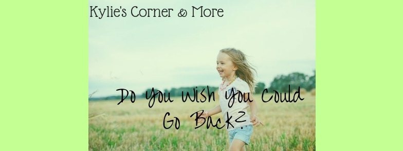 Do You Wish You Could Go Back?