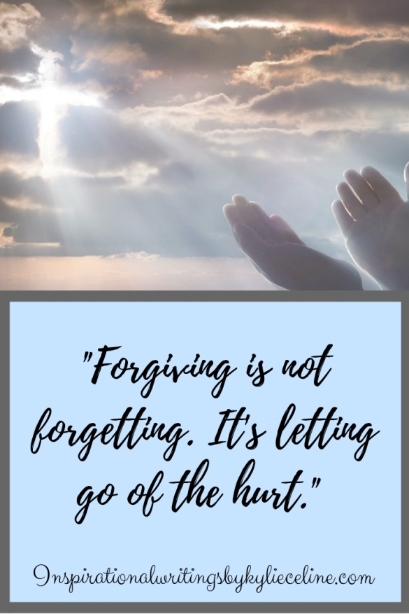Forgiving is not forgetting. It's letting go of the hurt.