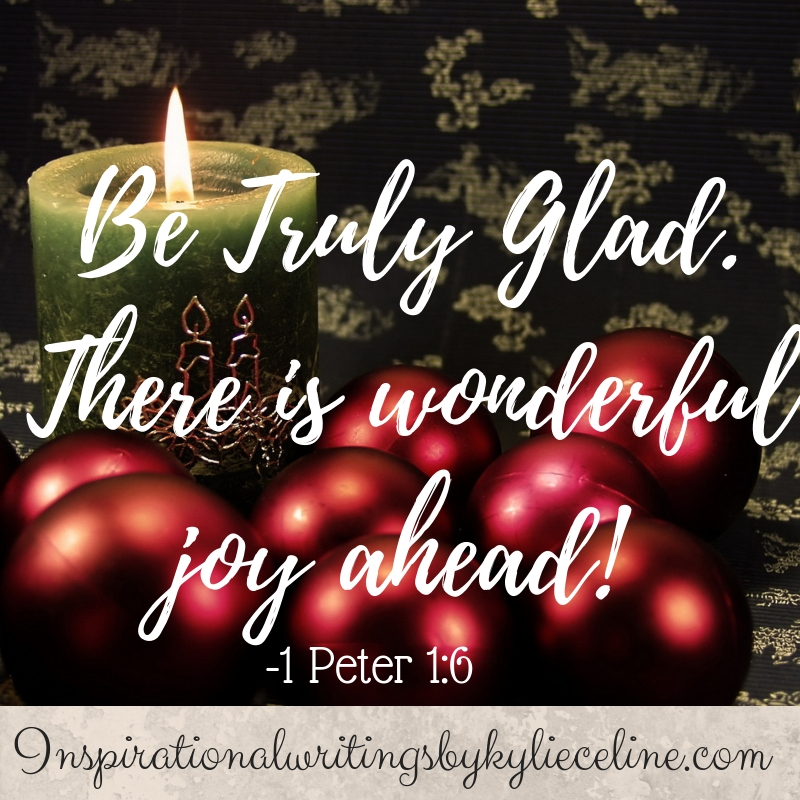 Be Truly Glad. There is wonderful joy ahead!
