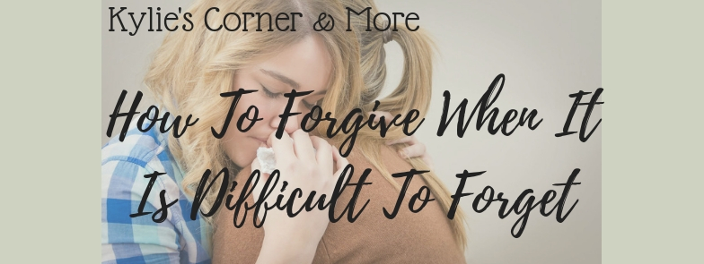 How To Forgive When It Is Difficult To Forget
