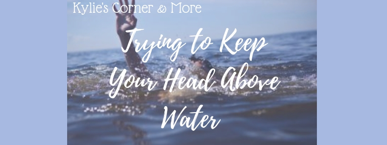 Trying to Keep Your Head Above Water