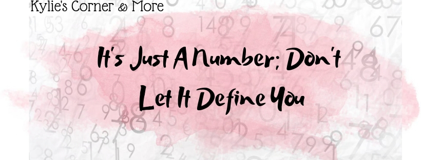 It's Just A Number; Don't Let It Define You
