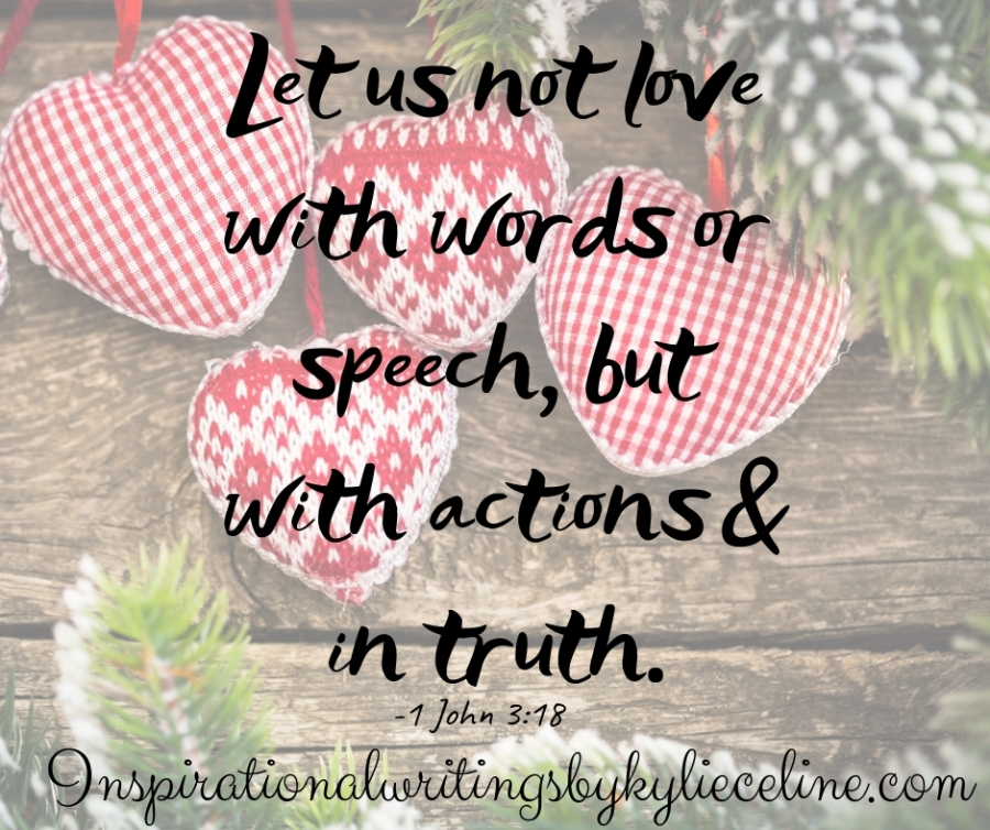 Let us not love with words or speech, but with actions & in truth.