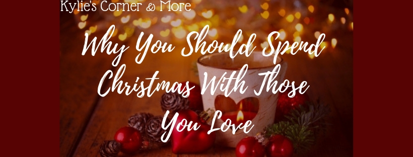Why You Should Spend Christmas With Those You Love