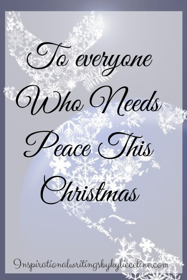 To everyone Who Needs Peace This Christmas