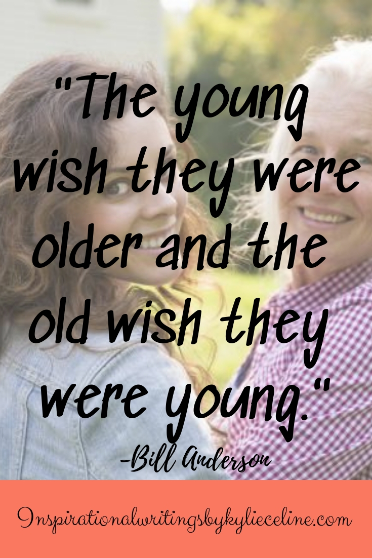 the young wish they were old and the old wish they were young.